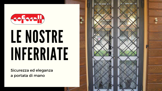 LE INFERRIATE DI COFERALL: SICUREZZA ED ELEGANZA A PORTATA DI MANO